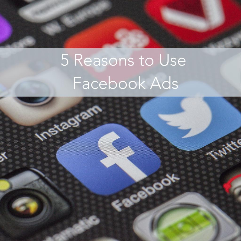 5 Reasons to Use Facebook Ads - Digital Marketing Agency - Website
